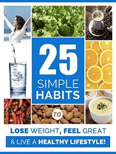 Weight Loss: 25 Simple Habits to Lose weight, Feel Great, and Have More Energy for A Healthier Life: Weight Loss Motivation (Weight loss health Book 1) by Benjamin Wilson, http://www.amazon.com/dp/B00LE1YTN8/ref=cm_sw_r_pi_dp_ck1Vtb0TCS9W6