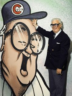 """Harry Caray: A salute to one of the best baseball play by play announcers. I miss his 7th inning """"Take me out to the ballgame song... for it's root root for the cubies............"""