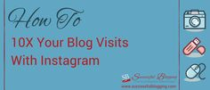How to 10X Your Blog Visits with Instagram