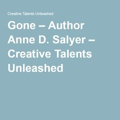 Gone – Author Anne D. Salyer – Creative Talents Unleashed