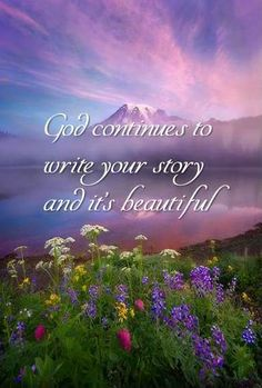 God continues to write your story and it's beautiful