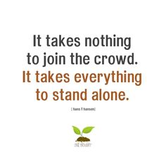 It takes nothing to join the crowd. It takes everything to stand alone. minimalist ❤ pretty