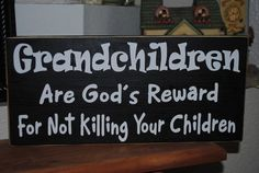 Items similar to Grandchildren are God's reward. Wood Sign Wall Hanging on Etsy Great Quotes, Me Quotes, Funny Quotes, Just For Laughs, Just For You, Quotes Girlfriend, Daddy, Grandparents Day, Grandchildren