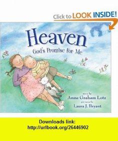 Heaven, Gods Promise for Me (9780310716013) Anne Graham Lotz, Laura J. Bryant , ISBN-10: 0310716012  , ISBN-13: 978-0310716013 ,  , tutorials , pdf , ebook , torrent , downloads , rapidshare , filesonic , hotfile , megaupload , fileserve