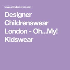 Designer Childrenswear London - Oh...My! Kidswear