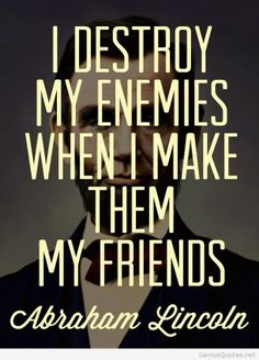 I destroy my enenmies quote hd Abraham Lincoln