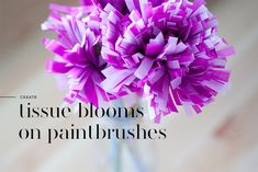 Tissue Blooms on Paintbrushes - the fake ageing of the paintbrushes is a bit precious, but this is a good tutorial for the flower part