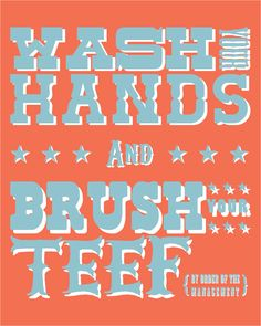 made this for the kids' bathroom - wash your hands and brush your teef printable