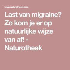 Last van migraine? Zo kom je er op natuurlijke wijze van af! - Naturotheek