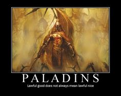 Paladins - Lawful Good doesn't always mean Lawful Nice