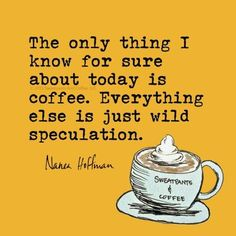 true -- The only constant is coffee