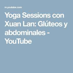 Yoga Sessions con Xuan Lan: Glúteos y abdominales - YouTube