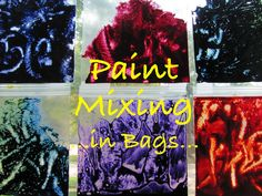 The Chocolate Muffin Tree: Paint Mixing In Bags