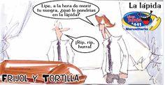Frases, chistes, anécdotas, reflexiones y mucho más.: Chiste Frijol y Tortilla, La lápida, Nuestro Diario Guatemala.