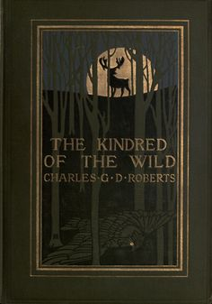 """Lovely book cover from """"The kindred of the wild; a book of animal life (1902)."""""""