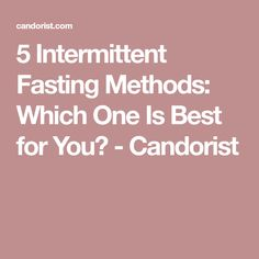 5 Intermittent Fasting Methods: Which One Is Best for You? - Candorist