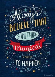 When you believe, that's when the magic happens. Live life to the fullest and believe in yourself