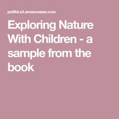Exploring Nature With Children - a sample from the book