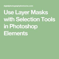 Use Layer Masks with Selection Tools in Photoshop Elements