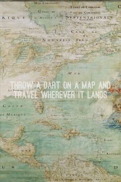 Throw a dart on a map and travel wherever it lands...perfect! Please.