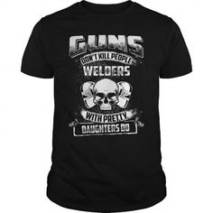 Awesome Tee Guns dont kill Welder T shirts