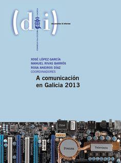 A comunicación en Galicia 2013. Consello da Cultura Galega, 2013.