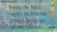 Beyond the Basics: Thoughts On Effective Language Instruction for AAC Learners