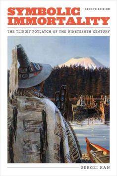 Symbolic Immortality: The Tlingit Potlatch of the Nineteenth Century