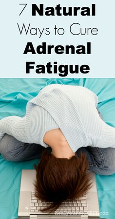 7 Natural Ways to Cure Adrenal Fatigue  www.healyourselfDIY.com
