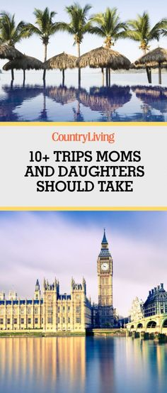 These are the top travel destinations for mothers and daughters to visit together.