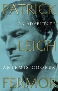 Patrick Leigh Fermor: An Adventure by Artemis Cooper. The British wayfarer and travel writer is the subject of Cooper's affectionate, informed biography.