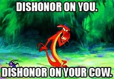 Dishonor on your family!