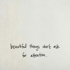 beautiful things dont ask for attention