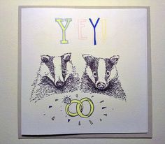 Engagement Badgers// Illustrated Greetings Card by AdaAnnieDesign, £2.50--would have to change the spelling if I ever used it...