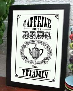 Coffee isn't a drug, it's a vitamin.