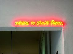 'Where to start from' neon by Maurizio Nannucci