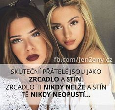 Skuteční přátelé jsou jako zrcadlo a stín. Zrcadlo ti nikdy nelže a stín tě nikdy neopustí. Sad Love, I Love You, Bff Drawings, True Words, True Quotes, Motto, Quotations, Best Friends, Funny Memes