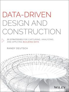 Data-Driven Design and Construction: 25 Strategies for Capturing, Analyzing and Applying Building Da