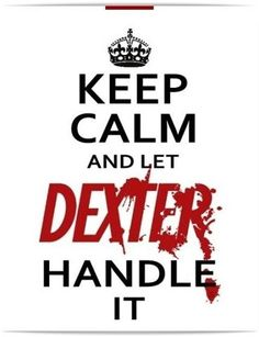 muahaha :)  I've never watched the show, but I sell the network, so I know ALL about Dexter!  :)