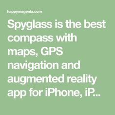 Spyglass is the best compass with maps, GPS navigation and augmented reality app for iPhone, iPad, iOS and Android.