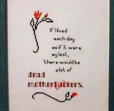 MATURE: Dead Motherfckers funny cross stitch by TheLewdShrew Funny Cross Stitch Patterns, Cross Stitch Designs, Cross Stitching, Cross Stitch Embroidery, Embroidery Patterns, Snitches Get Stitches, Cross Stitch Quotes, Geeks, Stitch Witchery