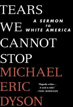 Tears We Cannot Stop by Michael Eric Dyson.