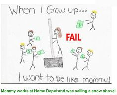 When I grow up . . . I want to be like mommy!  Mommy sells shovels at Home Depot, and does not pole dance.