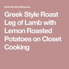 Greek Style Roast Leg of Lamb with Lemon Roasted Potatoes on Closet ...