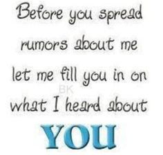 Quote #428 - Before you spread rumours about me, let me fill you in on what I heard about YOU.