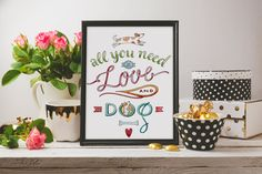 All You Need is Love and A Dog Printable Wall Art, Printable Quote, Motivational Art, Instant Download, Living Room Print, Any Room Art by PrintWisdsom on Etsy