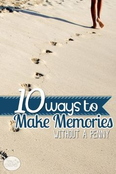 10 Ways to Make Memories - Not Consumed