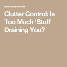 Clutter Control: Is Too Much 'Stuff' Draining You?