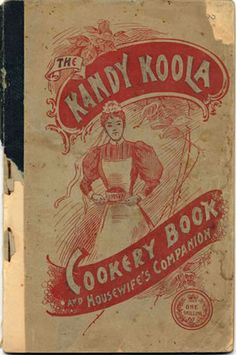 """The Kandy Koola cookery book and housewife\'s companion  (Melbourne : Kandy Koola Tea, 1898).  This is an early example of an Austraian cookbook printed as a product promotion, """"published by the proprietors of Kandy Koola Tea for presentation to the ladies of Victoria, with compliments."""""""