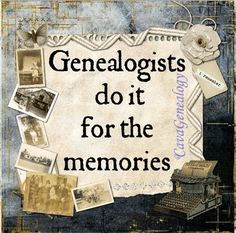 """Genealogists do it for the memories"" ~ Make your family memories come alive...make a heritage scrapbook!"